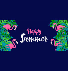 happy summer banner tropical plant and flamingo vector image