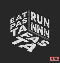 t-shirt print design eat pasta - run fasta vector image