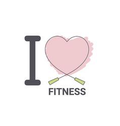 i love fitness i love fitness vector image