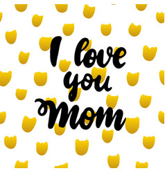 i love you mom handwritten postcard vector image