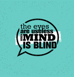 The eyes are useless when mind is blind inspiring vector