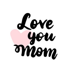 love you mom heart handwritten lettering vector image