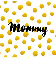 Mommy handwritten postcard vector
