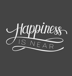 Lettering happiness is near vector