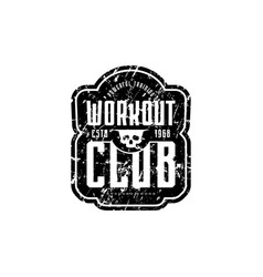 Workout club emblem for t-shirt sticker and tag vector