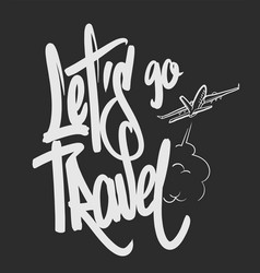 Inscription lets go travel with airplane vector