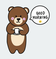 brown bear with coffee cup and say good morning ca vector image