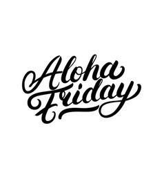 aloha friday hand written lettering vector image vector image