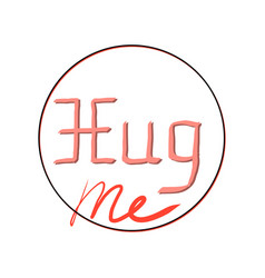 words hug me in black circle on white background vector image