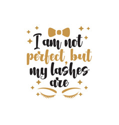 i am not perfect but my lashes are quote graphic vector image