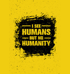 i see humans but no humanity quote creative vector image