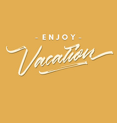 enjoy vacation vintage roughen hand lettering vector image