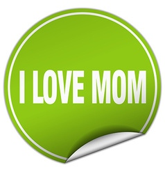 i love mom round green sticker isolated on white vector image