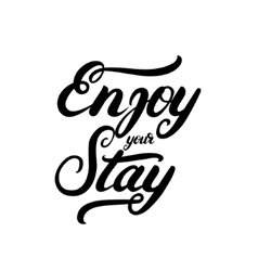 Enjoy your stay hand written calligraphy lettering vector image vector image