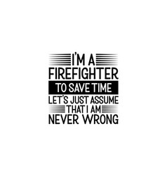 I am a firefighter to save time lets just assume vector