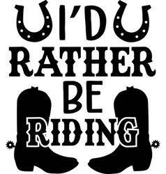 id rather be riding logo inspirational positive vector image