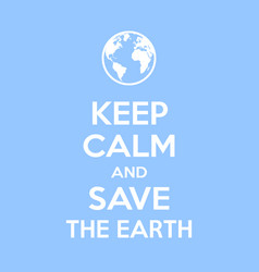 Keep calm and save earth motivational quote vector