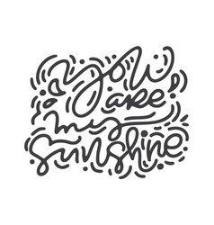 calligraphy phrase you are my sunshine vector image