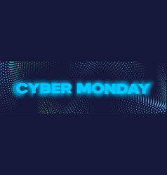 cyber monday neon banner poster or flayer vector image