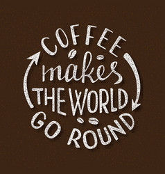 coffee makes the world go round handmade vector image