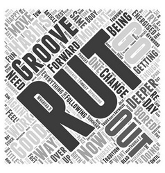 How do you move from a rut to a groove Word Cloud vector image