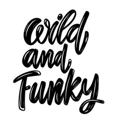 Wild and funky lettering phrase isolated on white vector