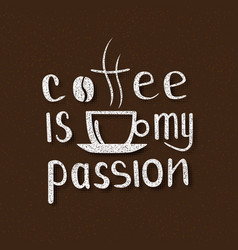 coffee is my passion handmade lettering vector image