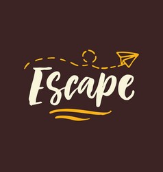 escape hand drawn inspirational lettering vector image