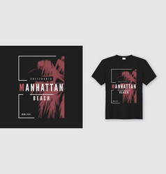 manhattan beach t-shirt and apparel trendy design vector image