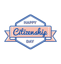 happy citizenship day isolated greeting emblem vector image