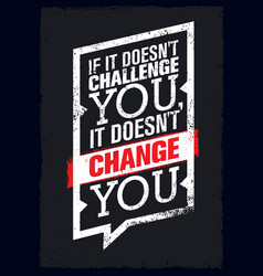 if it does not challenge you it does not change vector image vector image