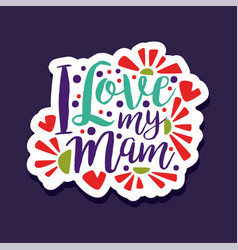 I love my mam design element for greeting card vector