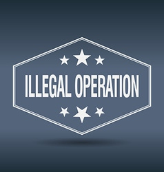 Illegal operation hexagonal white vintage retro vector