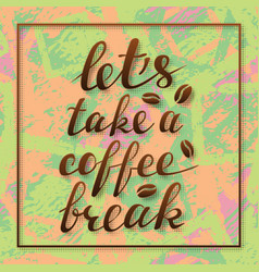 lets take a coffee break lettering in frame vector image