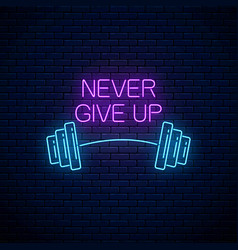 Never give up - glowing neon inscription phrase vector