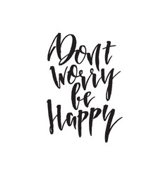 dont worry be happy hand drawn lettering quote vector image