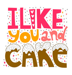 I like you and cake handwritten lettering for vector