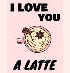 I love you a latte poster tasty coffee drink with vector