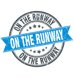 On the runway round grunge ribbon stamp vector