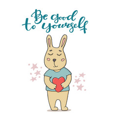 be good to yourself greeting card with funny bunny vector image