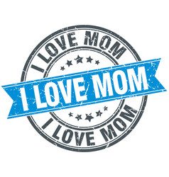 I love mom blue round grunge vintage ribbon stamp vector