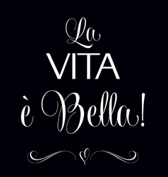 La vita e bella Quote Typographic Background vector image