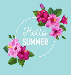 Hello summer poster floral design with hibiscus vector
