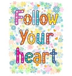Follow your heart background vector image vector image