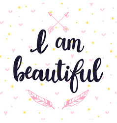 i am beautiful inspirational quote hand drawn vector image