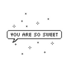 You are so sweet in speech bubble 8-bit pixel art vector