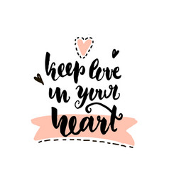 Keep love in your heart hand lettering unique vector