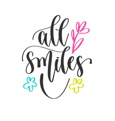 all smiles - hand lettering positive quotes design vector image