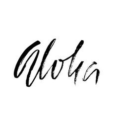 Hand drawn phrase aloha modern dry brush vector