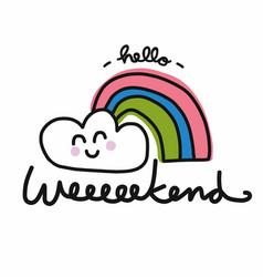 hello weekend rainbow and cloud smile cartoon vector image